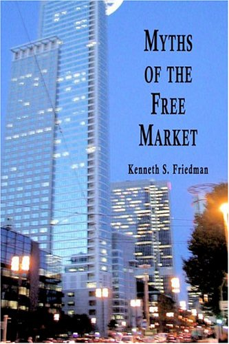 Myths of the Free Market: Friedman, Kenneth S.