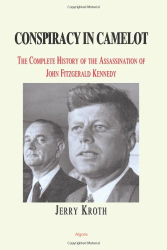 9780875862460: Conspiracy in Camelot: A Complete History of the John Fitzgerald Kennedy Assassination