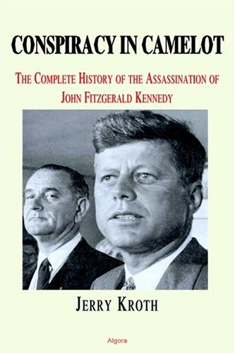 9780875862477: Conspiracy in Camelot: The Complete History of the Assassination of John Fitzgerald Kennedy