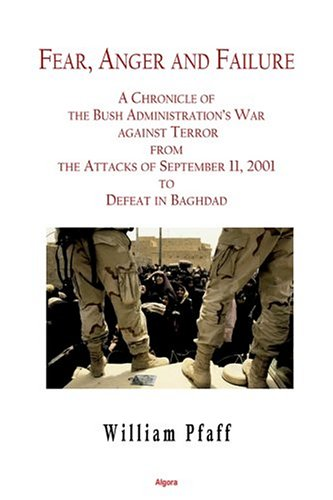 9780875862545: Fear, Anger and Failure: A Chronicle of the Bush Administration's War Against Terror from the Attacts in September 2001 to Defeat in Baghdad