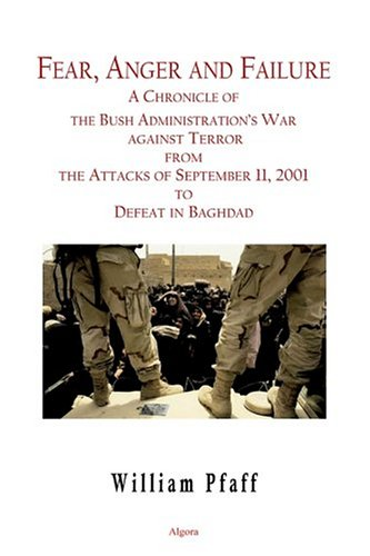 9780875862552: Fear, Anger and Failure: A Chronicle Of The Bush Administration's War Against Terroe From The Attacks Of September 11, 2001 To Defeat In Baghdad
