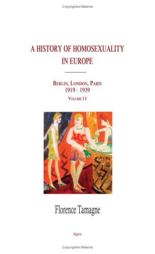 9780875862781: A History Of Homosexuality In Europe: Berlin, London, Paris 1919-1939