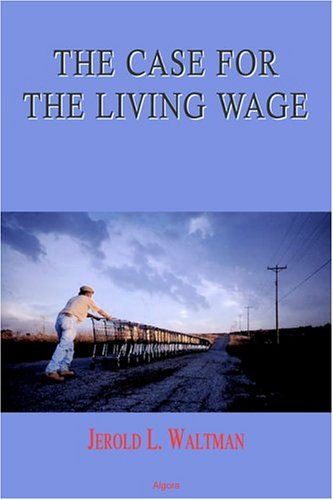 The Case for the Living Wage: Waltman, Jerold L.