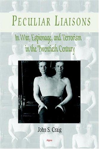 Peculiar Liaisons in War, Espionage, and Terrorism of the Twentieth Century: Craig, John