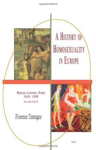 A History of Homosexuality in Europe: Berlin, London, Paris 1919-1939, Vol. I & II combined: ...