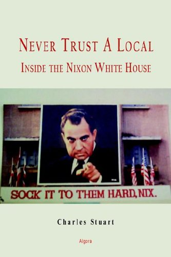 9780875863986: Never Trust a Local: Inside Nixon's Campaign And the White House