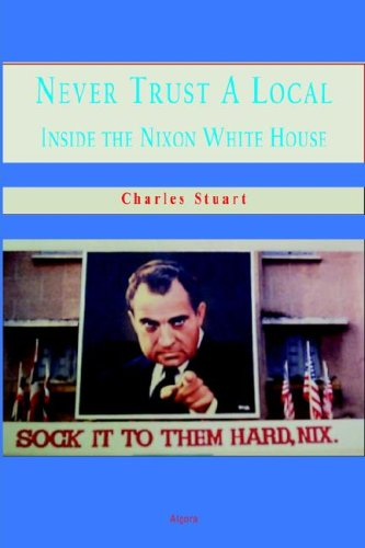 9780875863993: Never Trust a Local: Inside the Nixon White House