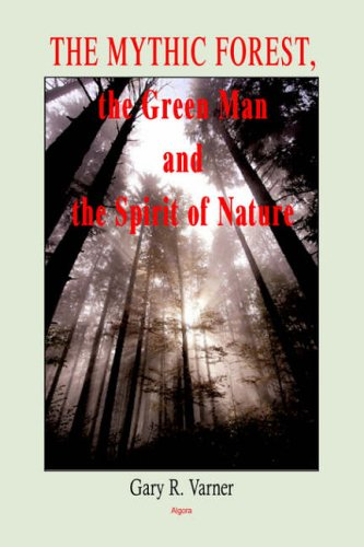 9780875864341: The Mythic Forest, the Green Man And the Spirit of Nature: The Re-emergence of the Spirit of Nature from Ancient Times into Modern Society