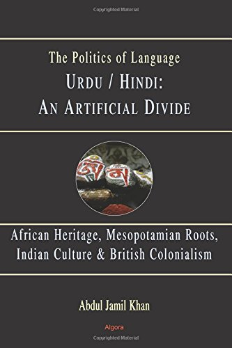 9780875864372: Urdu/Hindi: An Artificial Divide: African Heritage, Mesopotamian roots, Indian Culture & British Colonialism (The Politics of Language)