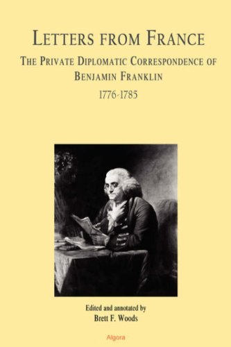 9780875864884: Letters From France The Private Diplomatic Correspondence of Benjamin Franklin 1776-1785