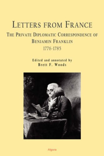 9780875864891: Letters From France The Private Diplomatic Correspondence of Benjamin Franklin 1776-1785 (HC)