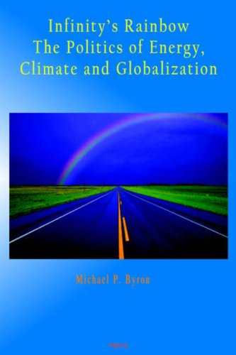 9780875865096: Infinity's Rainbow: The Politics of Energy, Climate and Globalization