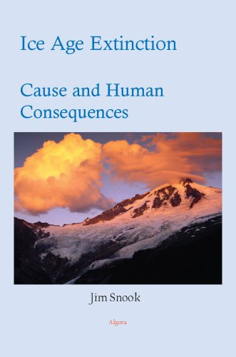 Ice Age Extinction: Cause and Human Consequences: Jim Snook