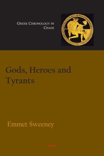Gods, Heroes and Tyrants: Greek Chronology in Chaos: Sweeney, Emmet