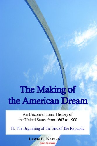 9780875866963: The Making of the American Dream, An Unconventional History (A 2-Volume Work)