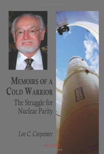 Memoirs of a Cold Warrior: The Struggle for Nuclear Parity: Carpenter, Lee