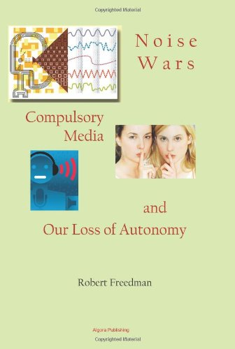 9780875867144: Noise Wars: Compulsory Media and Our Loss of Autonomy
