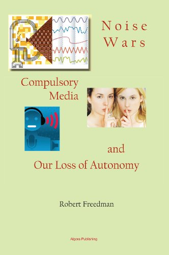9780875867151: Noise Wars: Compulsory Media and Our Loss of Autonomy