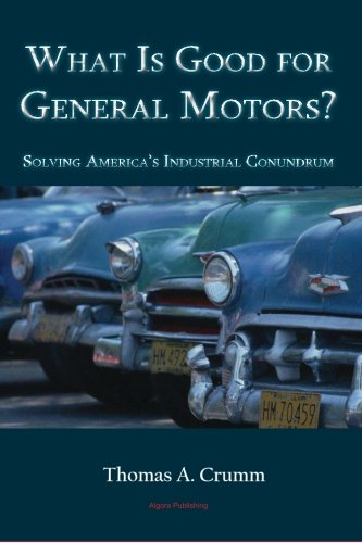 What is Good for General Motors? - Solving America's Industrial Conundrum: Thomas A Crumm
