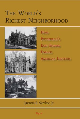 9780875867960: The World's Richest Neighborhood: How Pittsburgh's East Enders Forged American Industry