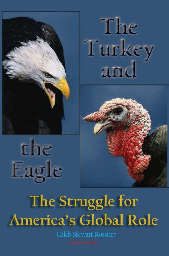 The Turkey and the Eagle: The Struggle for America's Global Role: Caleb Stewart Rossiter
