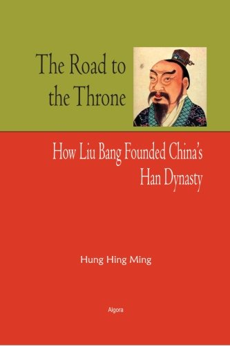9780875868370: The Road to the Throne: How Liu Bang Founded China's Han Dynasty