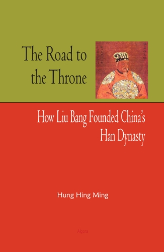 9780875868387: The Road to the Throne: How Liu Bang Founded China's Han Dynasty