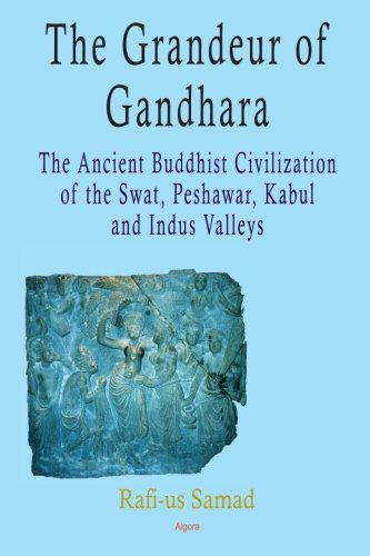 9780875868585: The Grandeur of Gandhara: The Ancient Buddhist Civilization of the Swat, Peshawar, Kabul and Indus Valleys