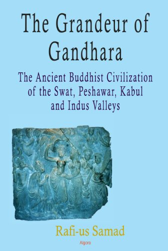 9780875868592: The Grandeur of Gandhara: The Ancient Buddhist Civilization of the Swat, Peshawar, Kabul and Indus Valleys