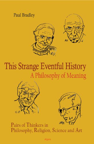 This Strange Eventful History: A Philosophy of Meaning: Paul Bradley