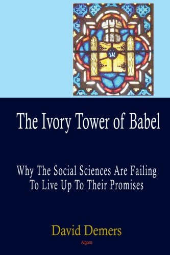 The Ivory Tower of Babel: Why the Social Sciences Are Failing to Live Up to Their Promises: David ...