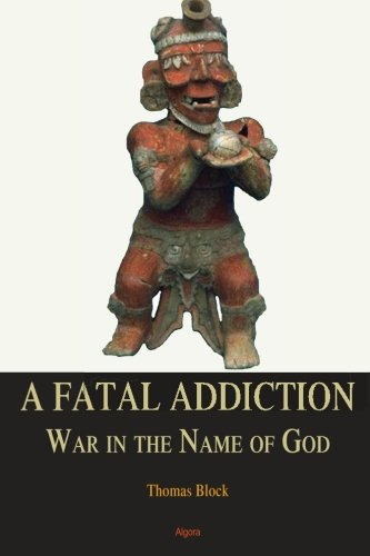 9780875869308: A Fatal Addiction: War in the Name of God