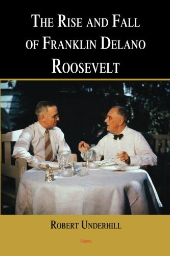 9780875869483: The Rise and Fall of Franklin Delano Roosevelt