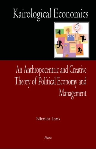 9780875869513: Kairological Economics: An Anthropocentric and Creative Theory of Political Economy and Management