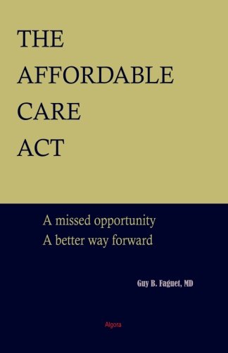 9780875869759: The Affordable Care Act: A Missed Opportunity, A Better Way Forward