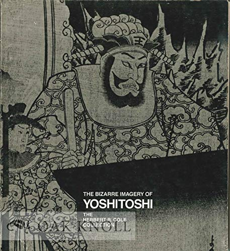 9780875870960: The bizarre imagery of Yoshitoshi: The Herbert R. Cole Collection