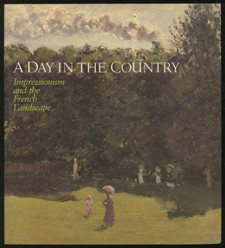 A Day in the Country: Impressionism and the French Landscape: Belloli, Andrea P. (Edited by)