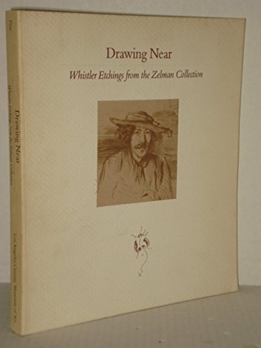 Drawing Near : Whistler Etchings from the: James McNeill Whistler;