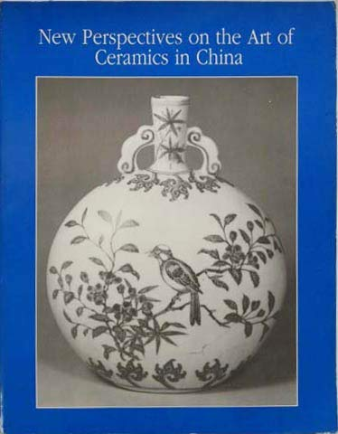 New Perspectives on the Art of Ceramics in China: Kuwyama, George, editor