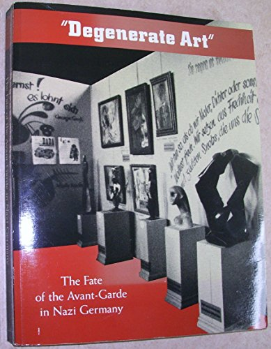 Degenerate Art: The Fate of the Avant-Garde in Nazi Germany