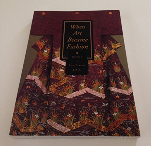 9780875871646: When Art Became Fashion: Kosode in Edo-Period Japan