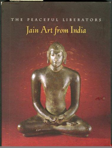 The Peaceful Liberators: Jain Art from India: Pal, Pratapaditya