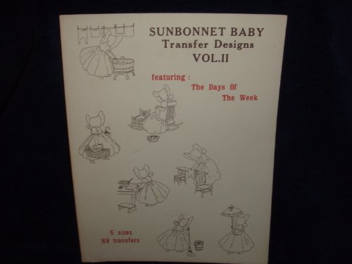 9780875881737: SUNBONNET BABY Transfer Designs for Quilts, Pillows, Pictures, etc Vol. II Featuring: the Days of the Week