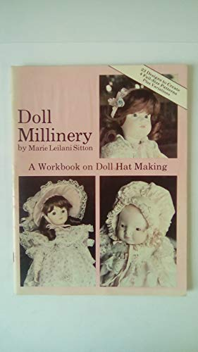 Doll Millinery: A Workbook on Doll Hat Making: Sitton, Marie L.