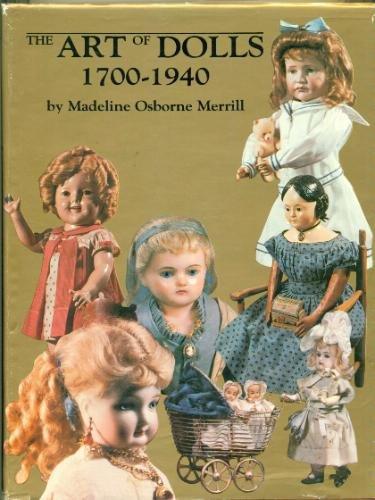 Art of Dolls, 1700-1940: Merrill, Madeline Osborne
