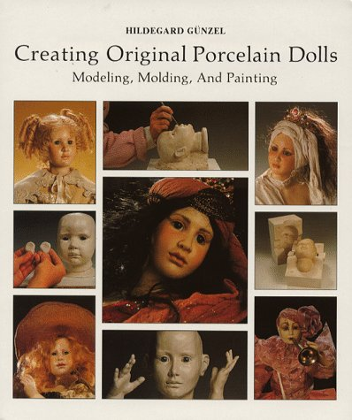 Creating Original Porcelain Dolls: Modeling, Molding and Painting: Gunzel, Hildegard