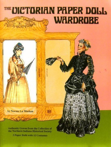 The Victorian Paper Doll Wardrobe/3 Paper Dolls With 12 Costumes: Norma Lu Meehan