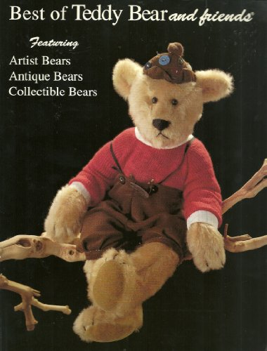 9780875883915: Best of Teddy Bear and Friends Magazine: The Ultimate Authority : Featuring : Antique, Collectible, Artist, and Manufactured Teddy Bears