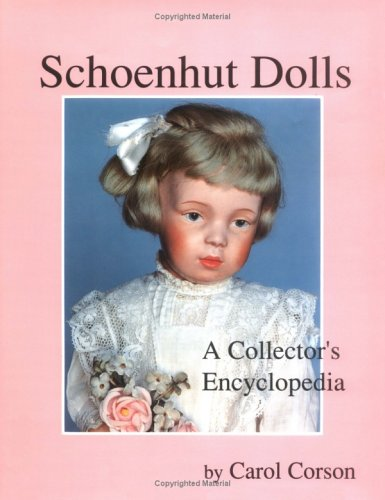 Schoenhut Dolls: A Collector's Encyclopedia: Corson, Carol