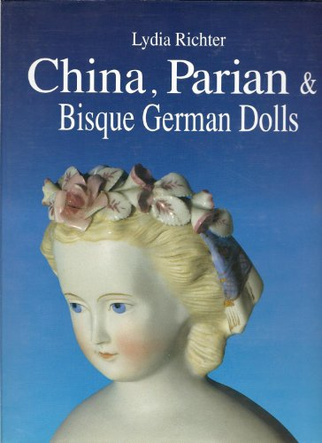 9780875884110: China, Parian and Bisque German Dolls, ca.1840-ca.1900